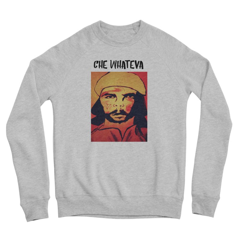 Che whateva Women's Sponge Fleece Sweatshirt by Soapboxy Boutique