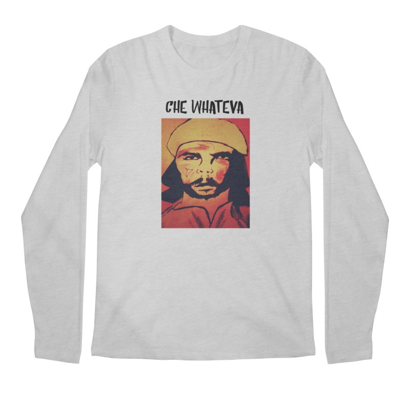 Che whateva Men's Longsleeve T-Shirt by Soapboxy Boutique