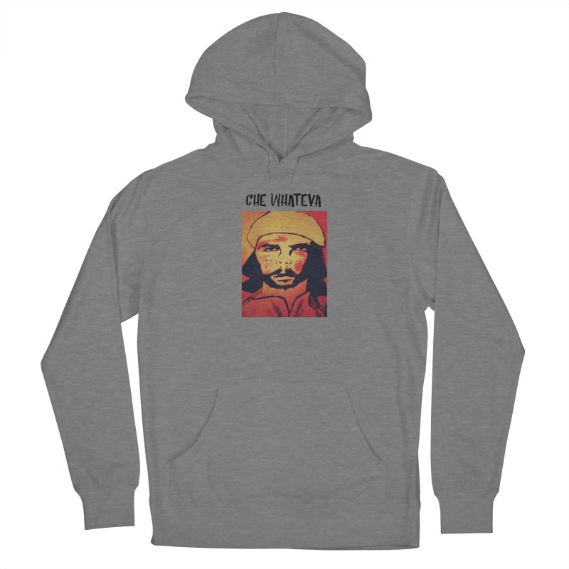 Che whateva Women's Pullover Hoody by Soapboxy Boutique
