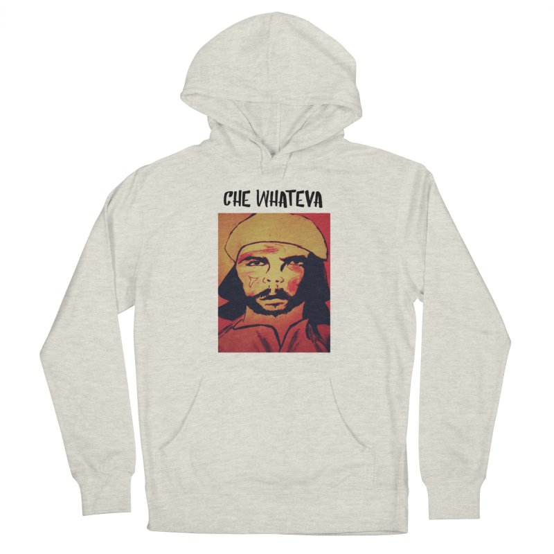 Che whateva Women's French Terry Pullover Hoody by Soapboxy Boutique