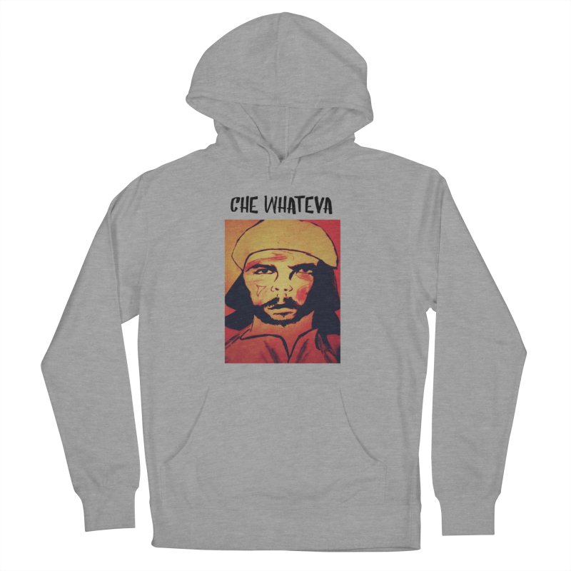 Che whateva Men's French Terry Pullover Hoody by Soapboxy Boutique