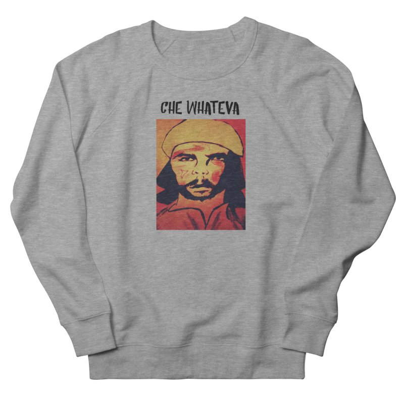 Che whateva Women's French Terry Sweatshirt by Soapboxy Boutique