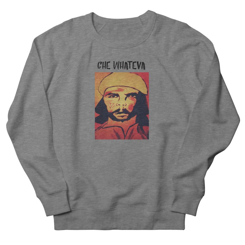 Che whateva Men's French Terry Sweatshirt by Soapboxy Boutique