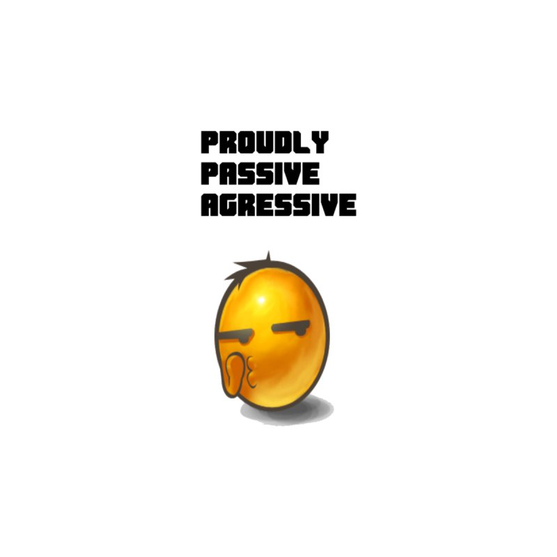 Proudly passive agressive Men's T-Shirt by Soapboxy Boutique