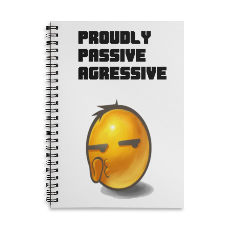 Proudly passive agressive Accessories Lined Spiral Notebook by Soapboxy Boutique