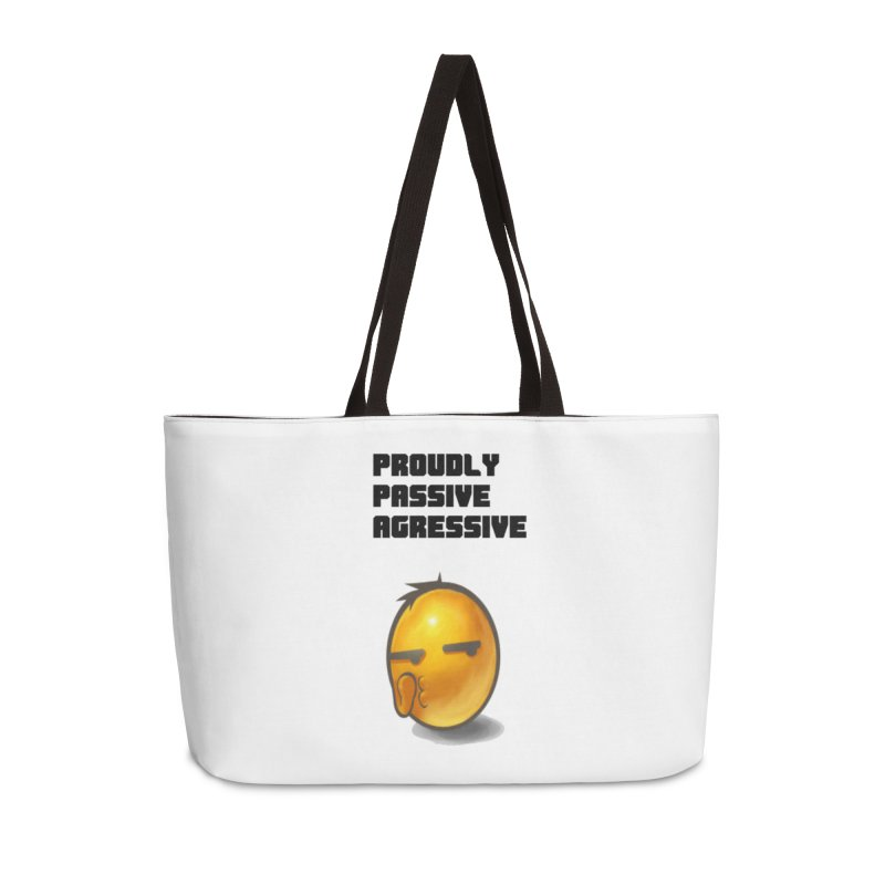 Proudly passive agressive Accessories Weekender Bag Bag by Soapboxy Boutique