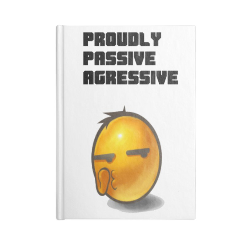 Proudly passive agressive Accessories Lined Journal Notebook by Soapboxy Boutique
