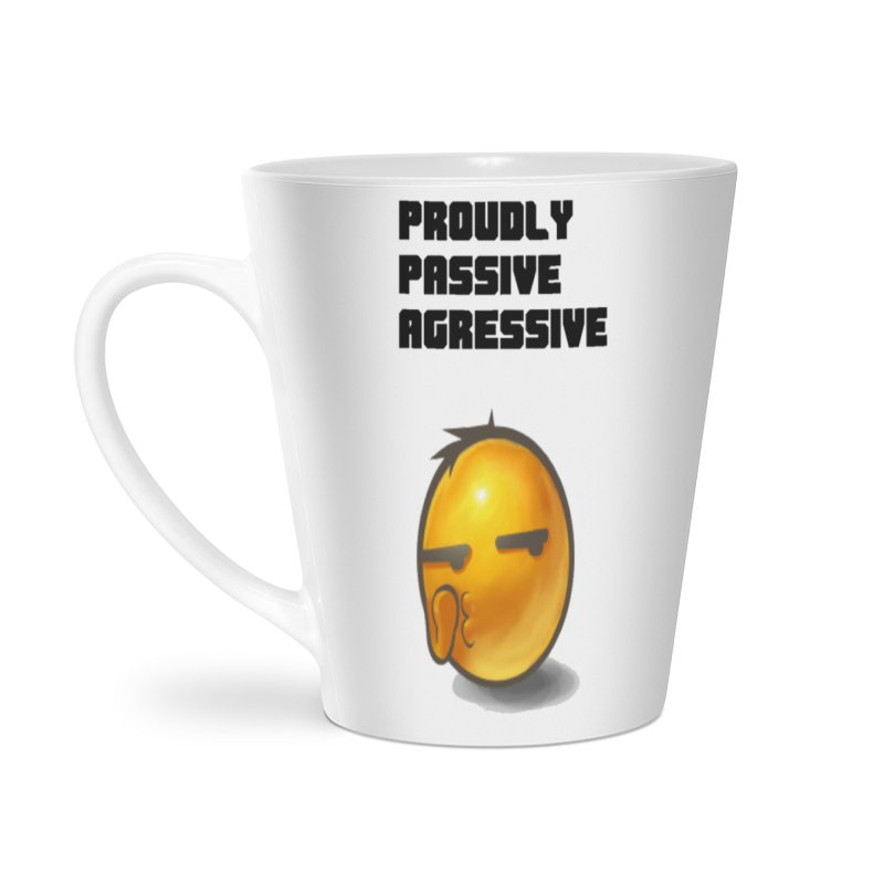 Proudly passive agressive Accessories Latte Mug by Soapboxy Boutique