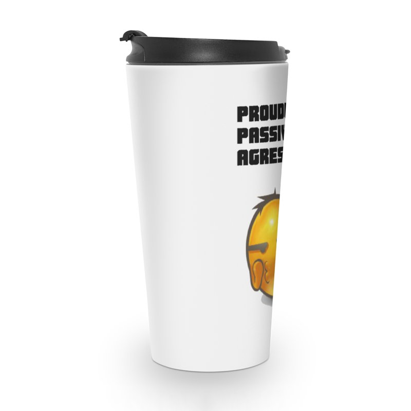 Proudly passive agressive Accessories Travel Mug by Soapboxy Boutique