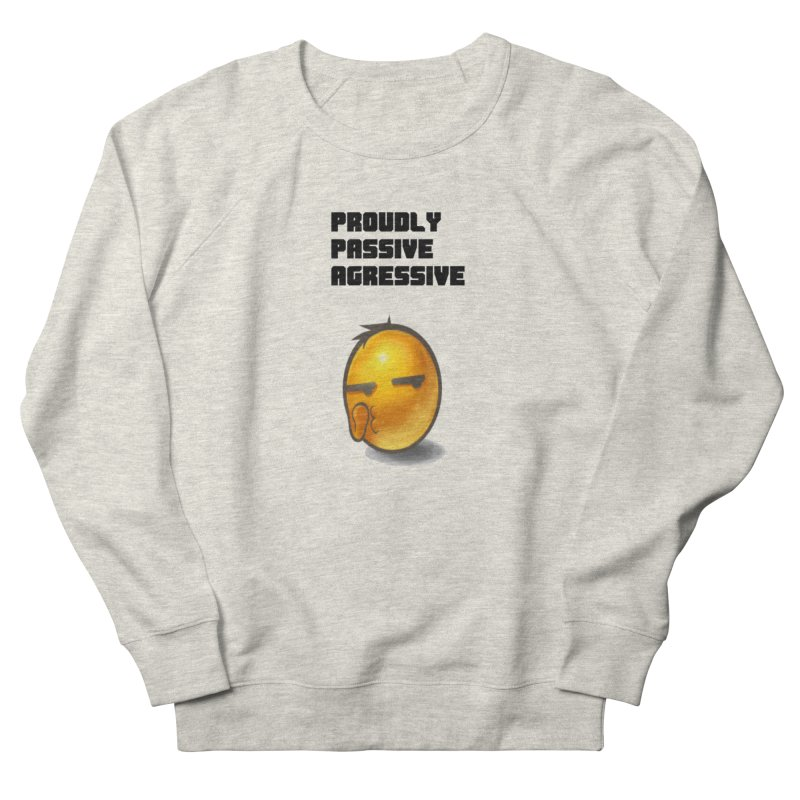 Proudly passive agressive Women's Sweatshirt by Soapboxy Boutique