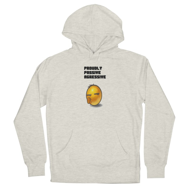 Proudly passive agressive Women's Pullover Hoody by Soapboxy Boutique