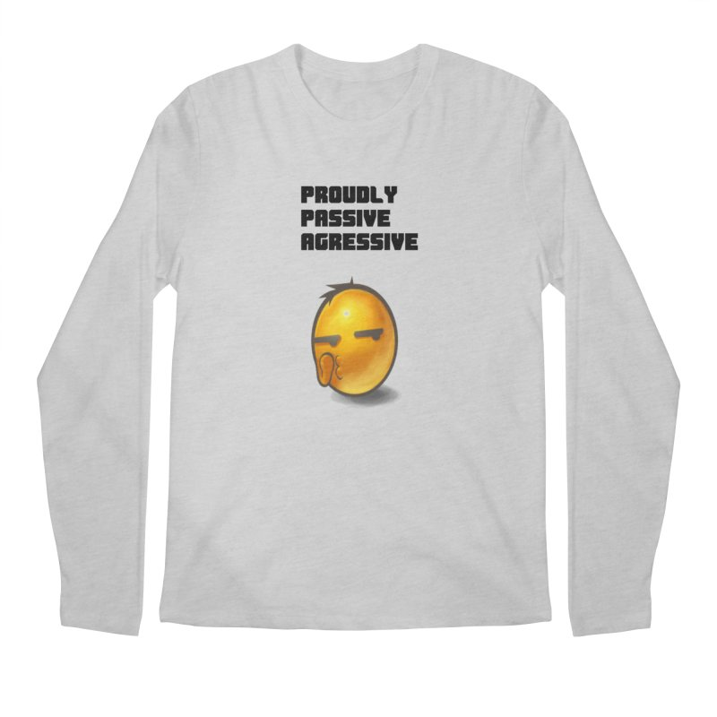 Proudly passive agressive Men's Longsleeve T-Shirt by Soapboxy Boutique