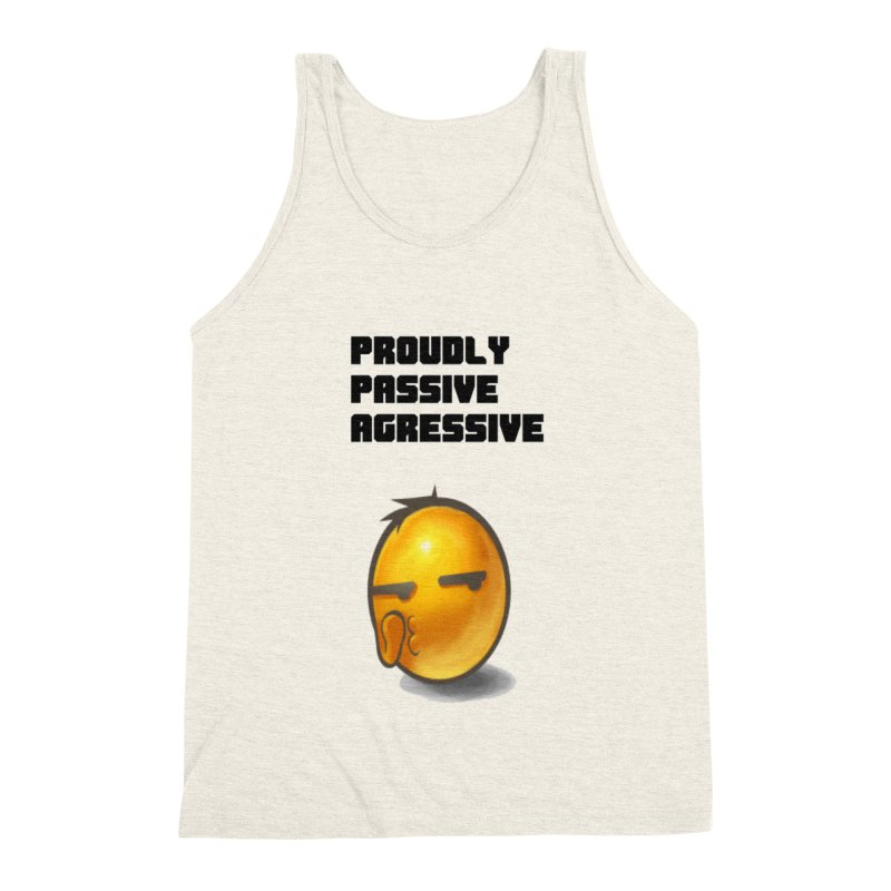 Proudly passive agressive Men's Triblend Tank by Soapboxy Boutique
