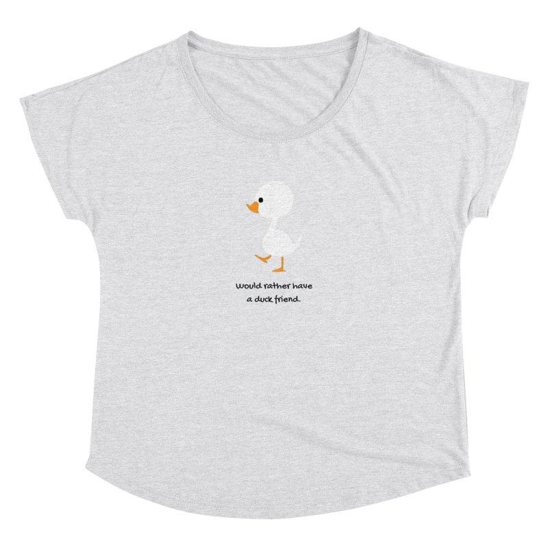 Duck friend Women's Dolman Scoop Neck by Soapboxy Boutique