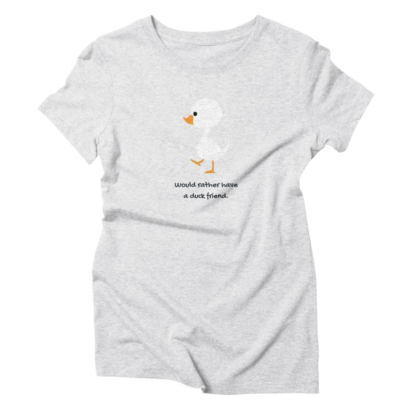 Duck friend Women's Triblend T-Shirt by Soapboxy Boutique