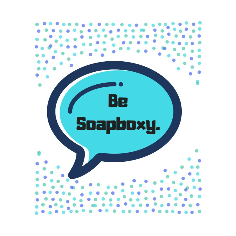 Be Soapboxy -blue Men's T-Shirt by Soapboxy Boutique