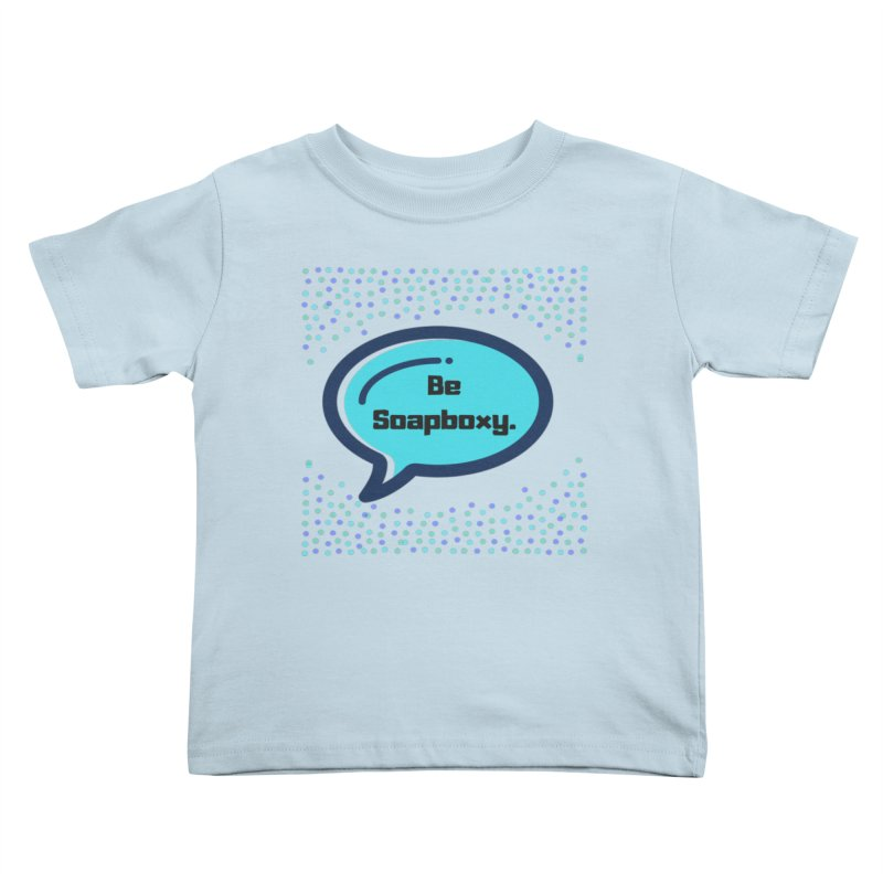 Be Soapboxy -blue Kids Toddler T-Shirt by Soapboxy Boutique