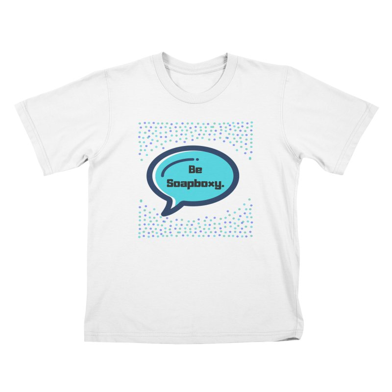Be Soapboxy -blue Kids T-Shirt by Soapboxy Boutique