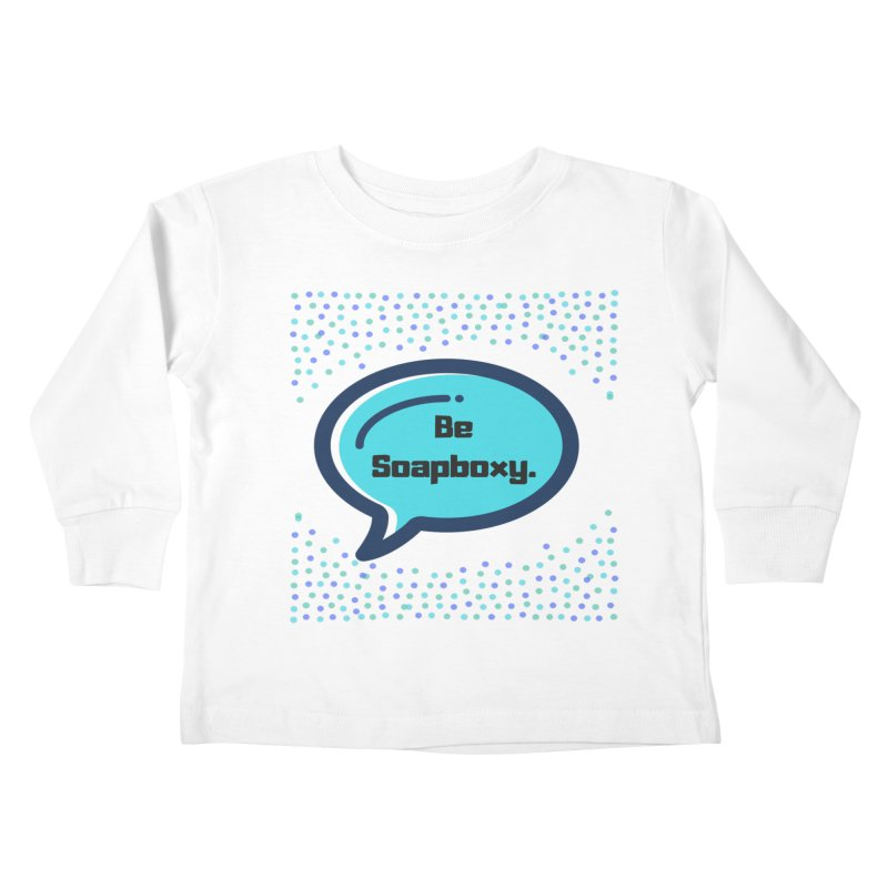 Be Soapboxy -blue Kids Toddler Longsleeve T-Shirt by Soapboxy Boutique