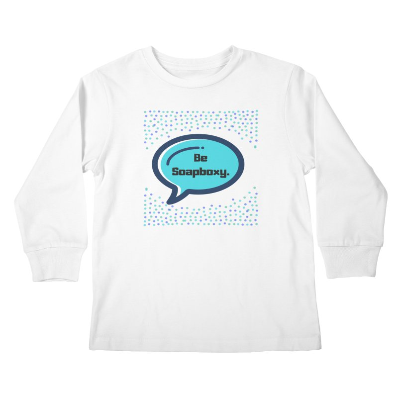 Be Soapboxy -blue Kids Longsleeve T-Shirt by Soapboxy Boutique