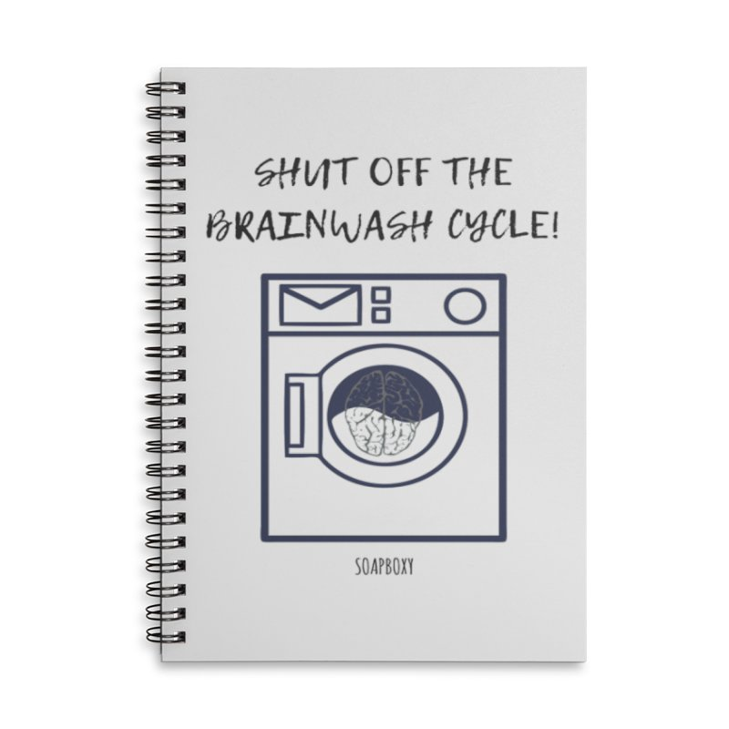 Shut off the brainwash cycle Accessories Lined Spiral Notebook by Soapboxy Boutique