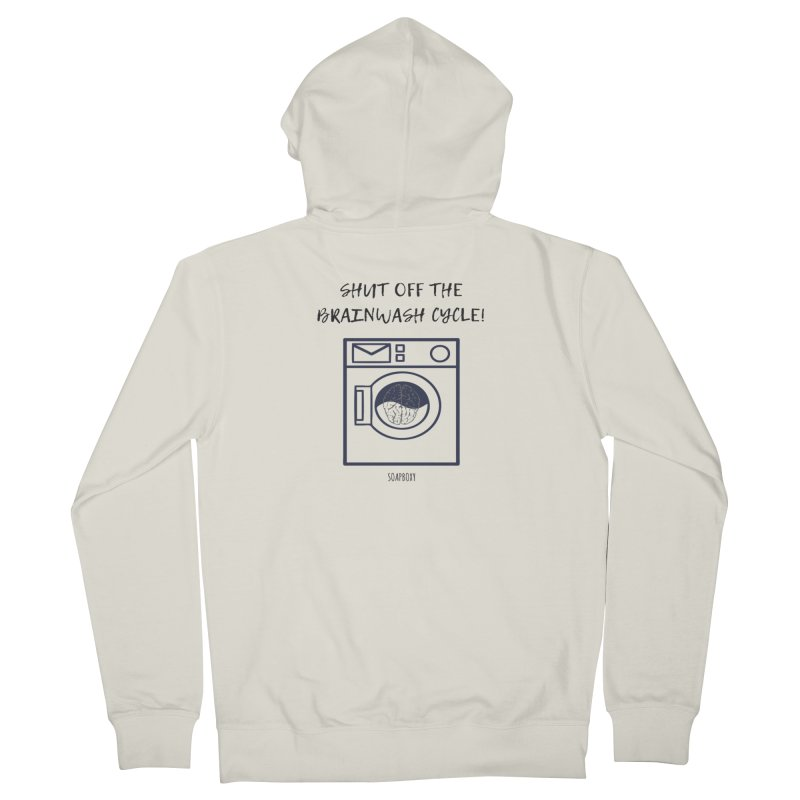 Shut off the brainwash cycle Women's Zip-Up Hoody by Soapboxy Boutique