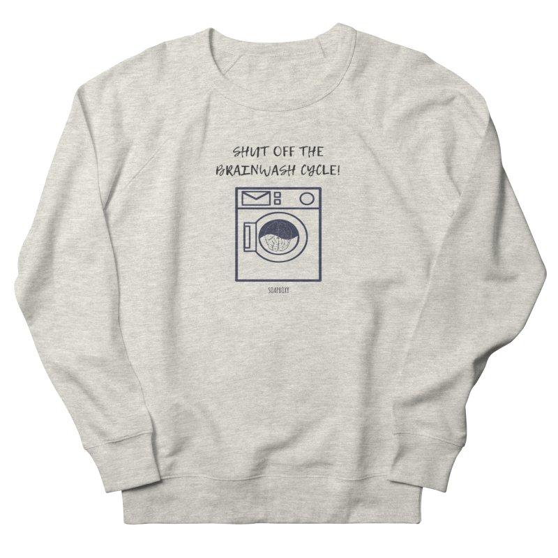 Shut off the brainwash cycle Women's Sweatshirt by Soapboxy Boutique