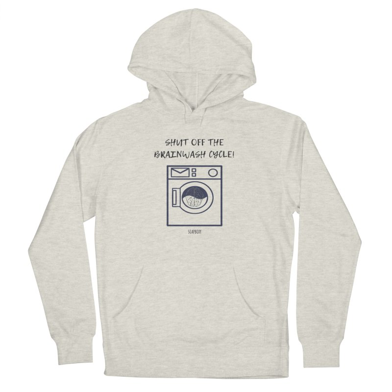 Shut off the brainwash cycle Women's French Terry Pullover Hoody by Soapboxy Boutique