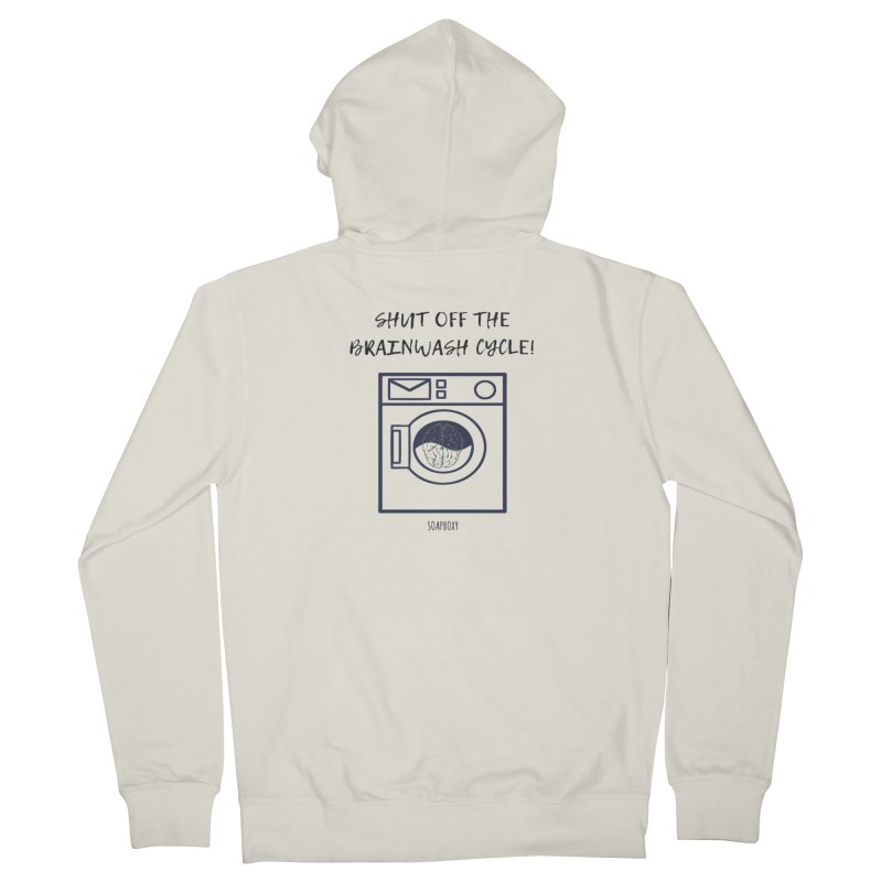 Shut off the brainwash cycle Men's Zip-Up Hoody by Soapboxy Boutique
