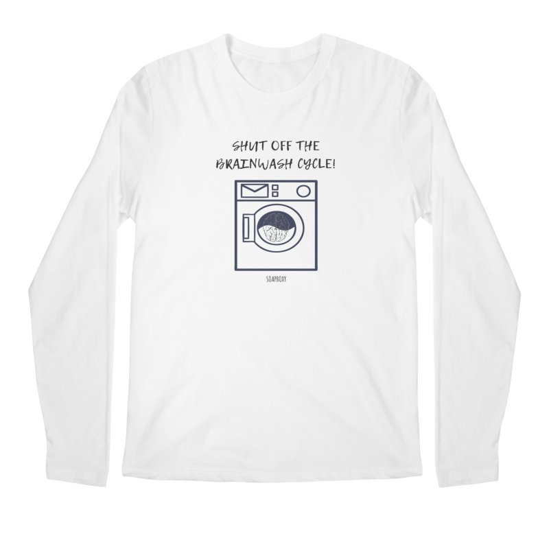 Shut off the brainwash cycle Men's Regular Longsleeve T-Shirt by Soapboxy Boutique
