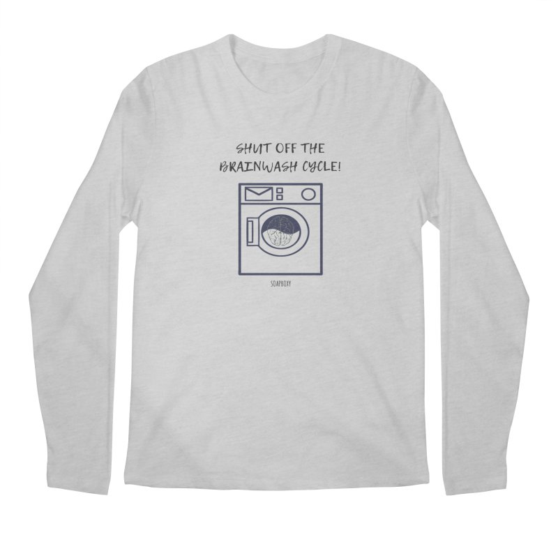 Shut off the brainwash cycle Men's Longsleeve T-Shirt by Soapboxy Boutique