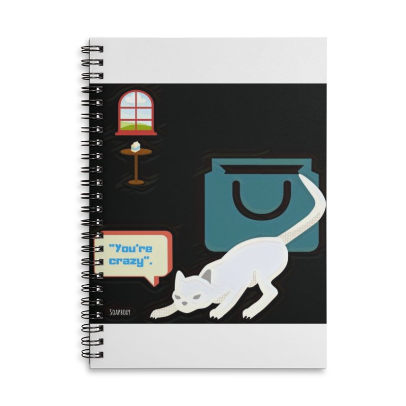 You're crazy. Cat's Out of Bag. Accessories Lined Spiral Notebook by Soapboxy Boutique