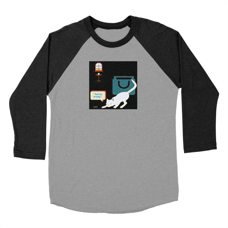 You're crazy. Cat's Out of Bag. Women's Longsleeve T-Shirt by Soapboxy Boutique
