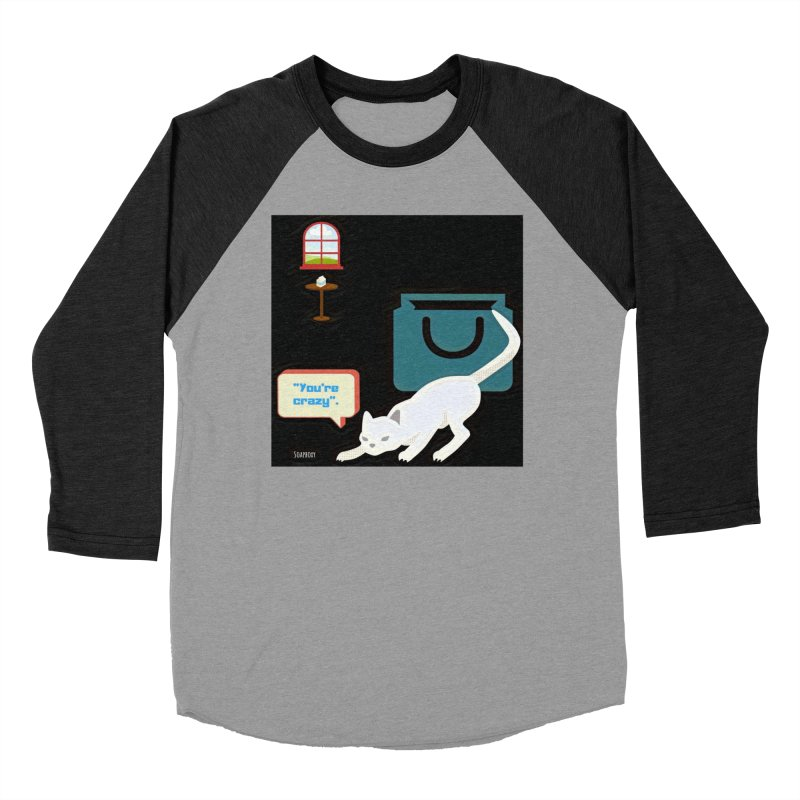 You're crazy. Cat's Out of Bag. Women's Baseball Triblend Longsleeve T-Shirt by Soapboxy Boutique