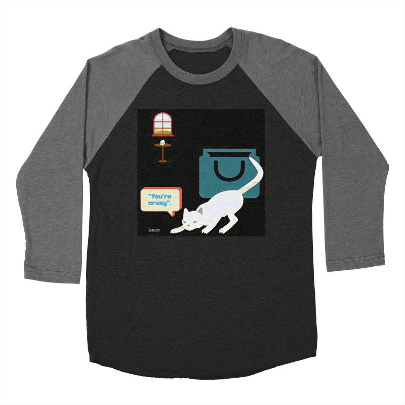 You're crazy. Cat's Out of Bag. Men's Baseball Triblend Longsleeve T-Shirt by Soapboxy Boutique
