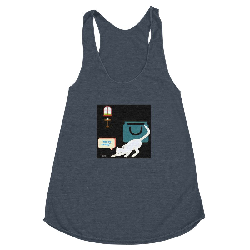 You're crazy. Cat's Out of Bag. Women's Racerback Triblend Tank by Soapboxy Boutique