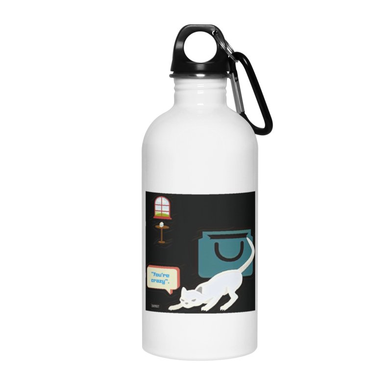 You're crazy. Cat's Out of Bag. Accessories Water Bottle by Soapboxy Boutique