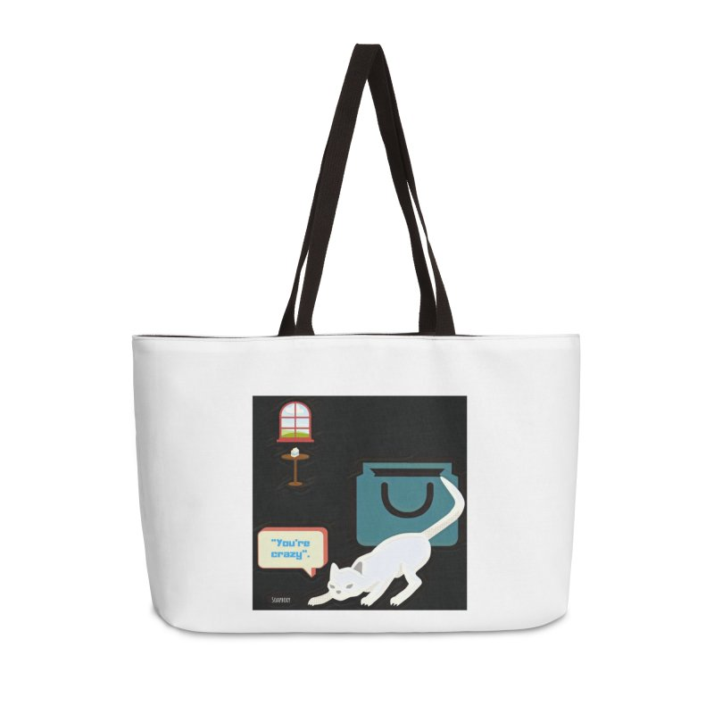 You're crazy. Cat's Out of Bag. Accessories Weekender Bag Bag by Soapboxy Boutique