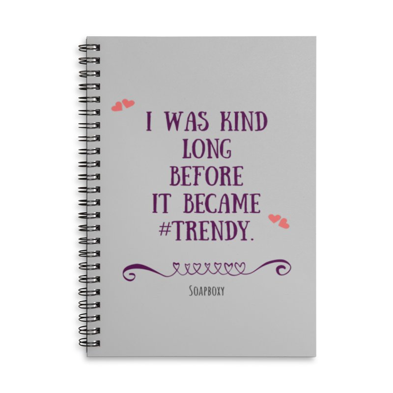 I was kind long before ... Accessories Lined Spiral Notebook by Soapboxy Boutique