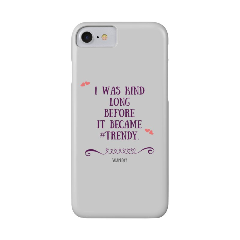 I was kind long before ... Accessories Phone Case by Soapboxy Boutique
