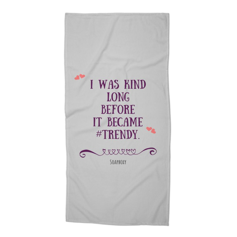 I was kind long before ... Accessories Beach Towel by Soapboxy Boutique