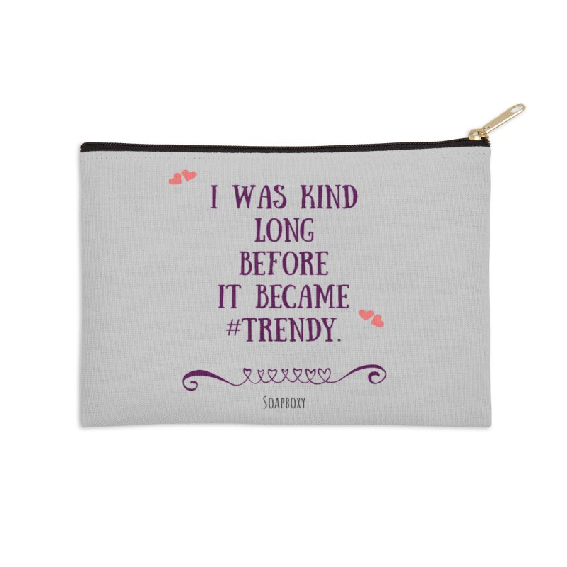 I was kind long before ... Accessories Zip Pouch by Soapboxy Boutique