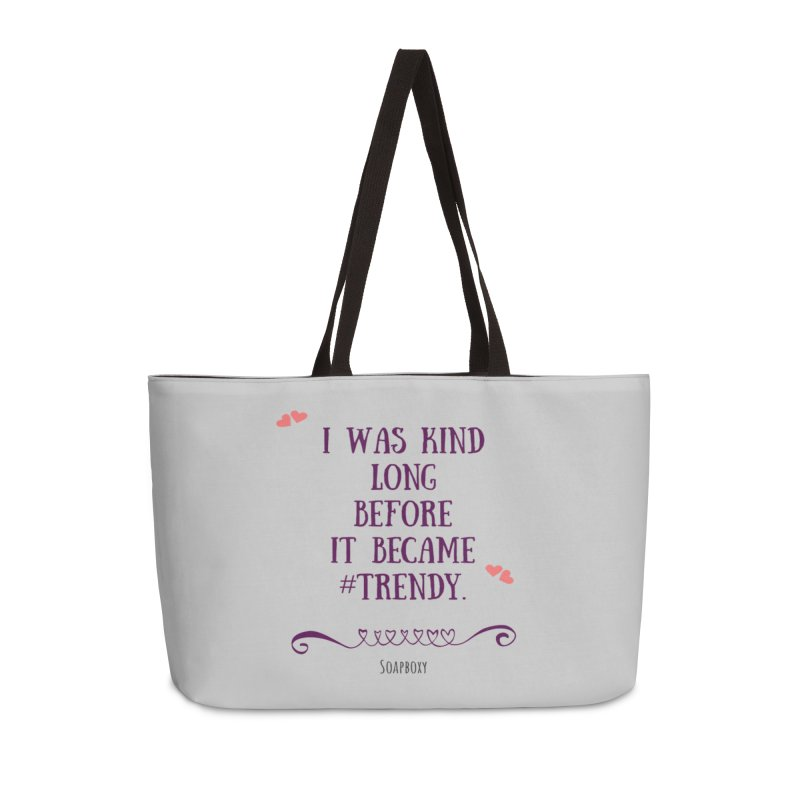 I was kind long before ... Accessories Weekender Bag Bag by Soapboxy Boutique