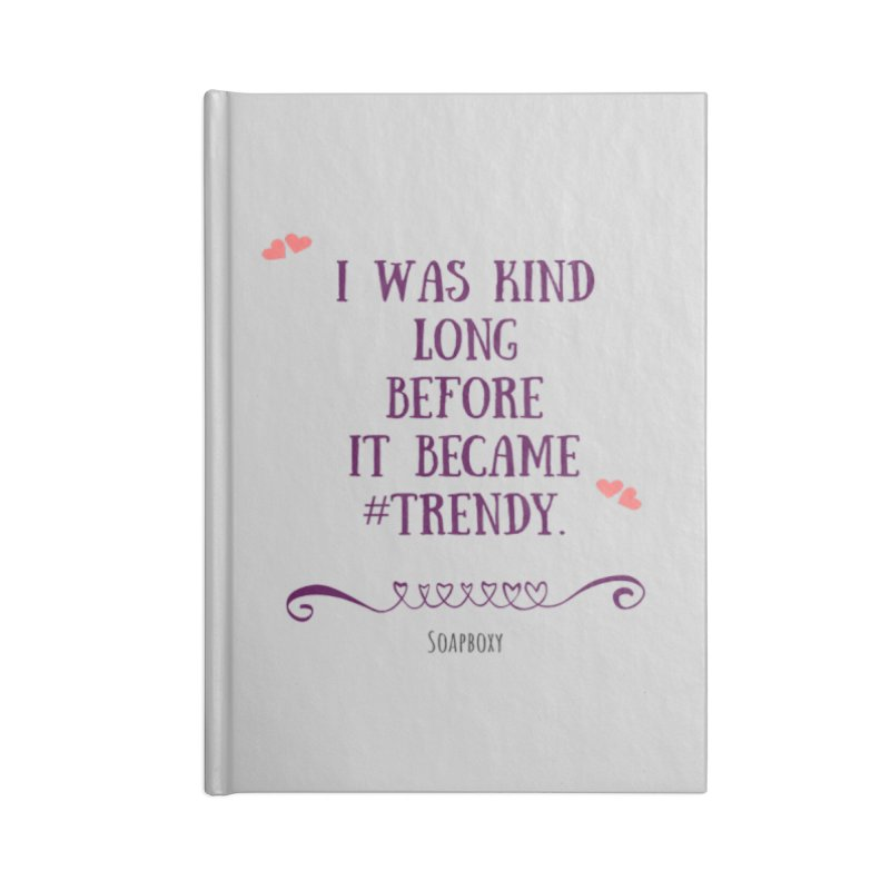 I was kind long before ... Accessories Lined Journal Notebook by Soapboxy Boutique
