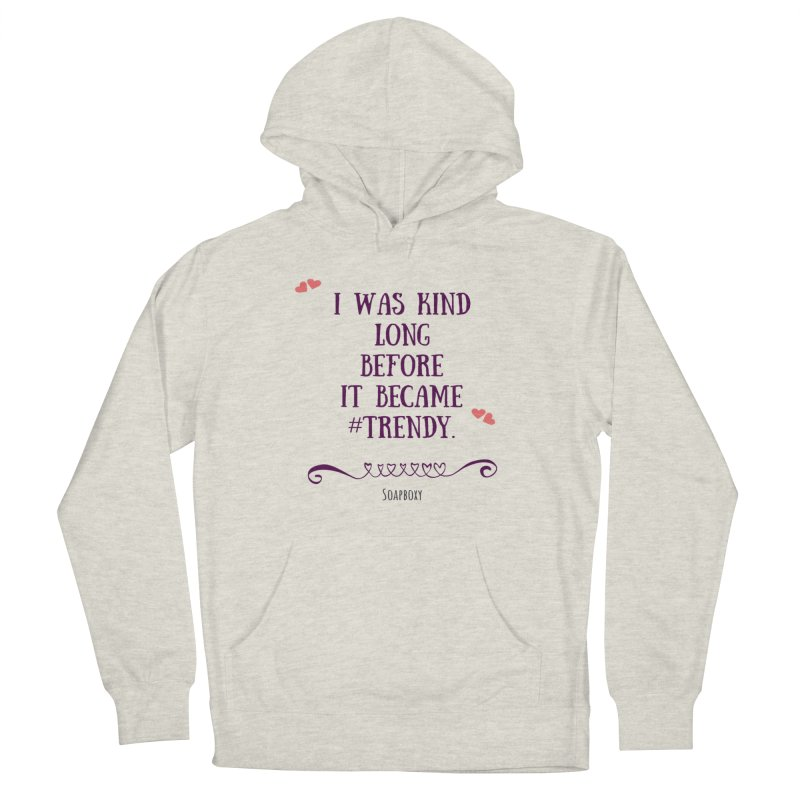I was kind long before ... Women's Pullover Hoody by Soapboxy Boutique