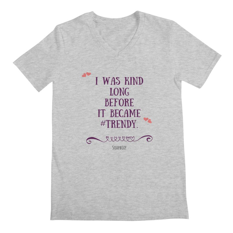 I was kind long before ... Men's V-Neck by Soapboxy Boutique