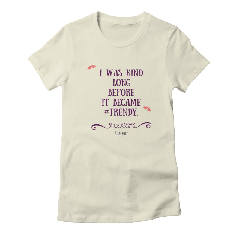 I was kind long before ... Women's T-Shirt by Soapboxy Boutique