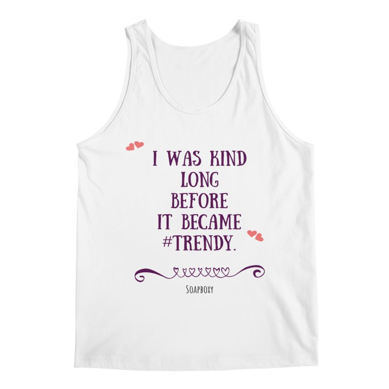I was kind long before ... Men's Tank by Soapboxy Boutique