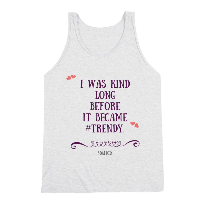 I was kind long before ... Men's Triblend Tank by Soapboxy Boutique