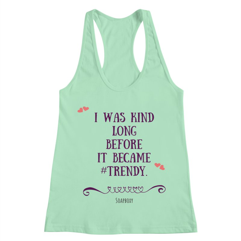 I was kind long before ... Women's Racerback Tank by Soapboxy Boutique